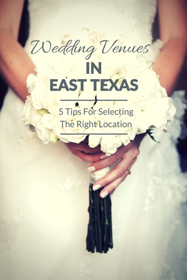 Wedding Venues In East Texas: 5 Tips For Selecting The Right Location